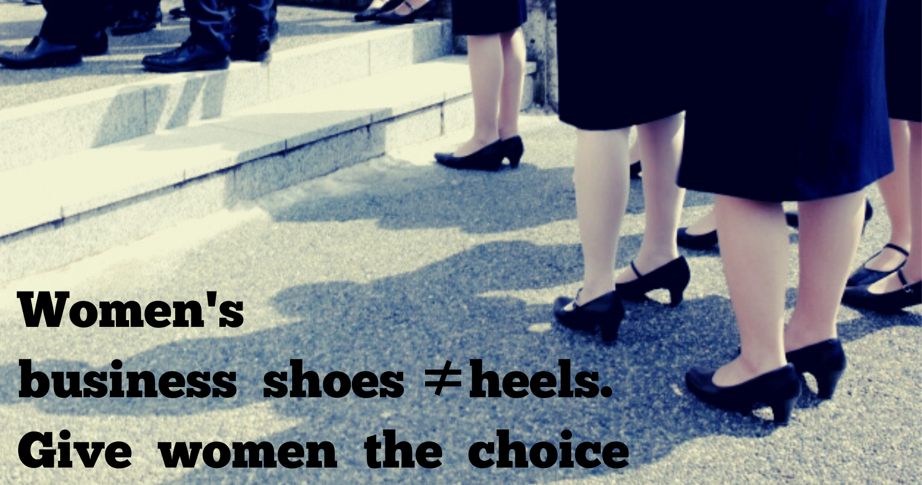 Women's business shoes ≠hells. Give wome'n the choice